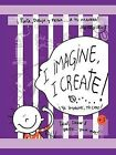 I Imagine, I Create: Paint, Draw, and Paste ... Your Way! by Aly Rios (Paperback, 2010)