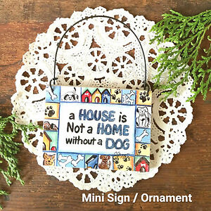 * A House is not a Home without a Dog * Rescue Adopt Mini Sign Ornament USA New
