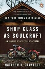 Shop Class As Soulcraft : An Inquiry into the Value of Work by Matthew B. Crawford (2010, Paperback)