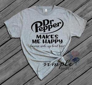 70317678d Dr Pepper Makes Me Happy People Make My Head Hurt T-shirt, Dr Pepper ...