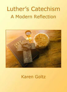 Luther-039-s-Catechism-A-Modern-Reflection-by-Karen-Goltz-2017-Paperback