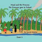 The Princess Goes to School: Maud and the Princess Book 2 by Sandy Matter (Paperback / softback, 2011)