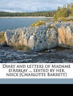 Diary and Letters of Madame D'Arblay ... Edited by Her Niece [Charlotte Barrett] Volume 1 by Frances Burney, Charlotte Barrett (Paperback / softback, 2010)