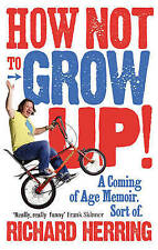 How Not to Grow Up: A Coming of Age Memoir. Sort of., Richard Herring, Paperback