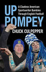 Up Pompey: A Clueless American Sportswriter Bumbling Through English Footaball by Chuck Culpepper (Hardback, 2007)