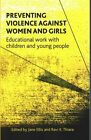 Preventing Violence Against Women and Girls: Educational Work with Children and Young People by Policy Press (Paperback, 2014)