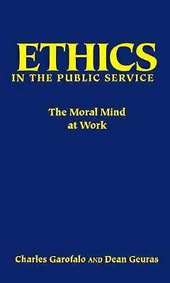 Ethics in the Public Service : The Moral Mind at Work by Garofalo, Charles