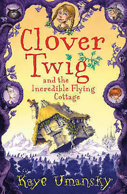 Umansky, Kaye, Clover Twig and the Incredible Flying Cottage, Very Good Book