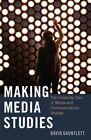Making Media Studies: The Creativity Turn in Media and Communications Studies by David Gauntlett (Hardback, 2015)