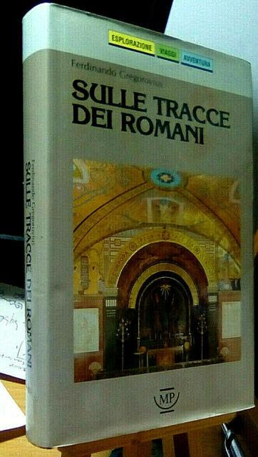 SULLE TRACCE DEI ROMANI. ITINERARI ... / Ferdinando Gregorovius, MP 1989