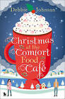 Christmas at the Comfort Food Cafe: The Cosy Christmas Romance Everyone is Falling in Love with in 2016! by Debbie Johnson (Paperback, 2016)