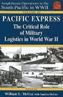 Pacific Express: The Critical Role of Military Logistics in World War II: Volume III by BMC Publications (Paperback, 2009)