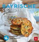 Bayrische Crossover-Tapas von Mo Gämmerler (2016, Gebundene Ausgabe)