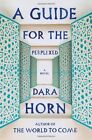 A Guide for the Perplexed: A Novel by Dara Horn (Hardback, 2013)