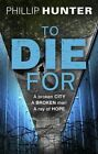 To Die For by Phillip Hunter (Paperback, 2014)
