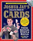 Joshua Jay's Amazing Book of Cards: Tricks, Shuffles, Games and Hustles by Joshua Jay (Mixed media product, 2010)
