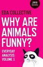 Why Are Animals Funny? Everyday Analysis - Volume 1 Eda Collective Book The