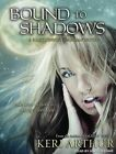 Bound to Shadows Library Edition Arthur Keri Dawe Angela Narrator