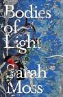Bodies of Light by Sarah Moss (Paperback, 2014)