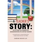 A Teacher's Story: The Attempted Character Assassination of a Gifted Teacher by Eardine Reeves Lee (Hardback, 2013)