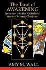 Tarot of Awakening: Initiation Into the Kabbalistic Western Mystery Tradition by Amy M Wall (Paperback / softback, 2010)