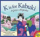 K Is for Kabuki: A Japan Alphabet by Gloria Whelan, Jenny Nolan (Hardback, 2016)