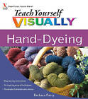 Teach Yourself Visually Hand-Dyeing by Barbara Parry (Paperback, 2009)