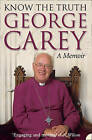Know the Truth: A Memoir by George Carey (Paperback, 2005)