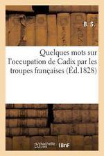 Quelques Mots Sur l'Occupation de Cadix Par les Troupes Francaises by B S...
