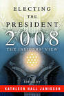 Electing the President, 2008: The Insiders' View by University of Pennsylvania Press (Paperback, 2009)