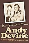 Your Friend and Mine, Andy Devine by Dennis Devine (Paperback / softback, 2013)
