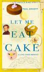 Let Me Eat Cake by Paul Arnott (Hardback, 2007)