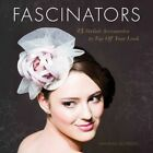 Fascinators: 25 Stylish Accessories to Top off Your Look by Hannah Scheidig (Paperback, 2016)