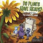 Do Plants Have Heads?: Learning about Plant Parts with the Garbage Gang by Thomas Kingsley Troupe (Hardback, 2015)