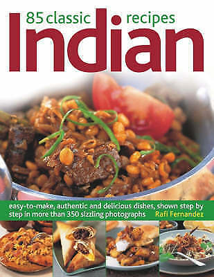 85 Classic Indian Recipes: Easy-to-make, Authentic and Delicious Dishes, Shown S