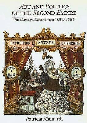Art and Politics of the Second Empire : The Universal Expositions of 1855 and 18