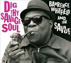 Dig Thy Savage Soul [Digipak] by Barrence Whitfield & the Savages (CD, Aug-2013, Bloodshot)