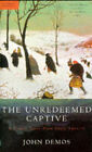 The Unredeemed Captive: A Family Story from Early America by John Putnam Demos (Paperback, 1996)