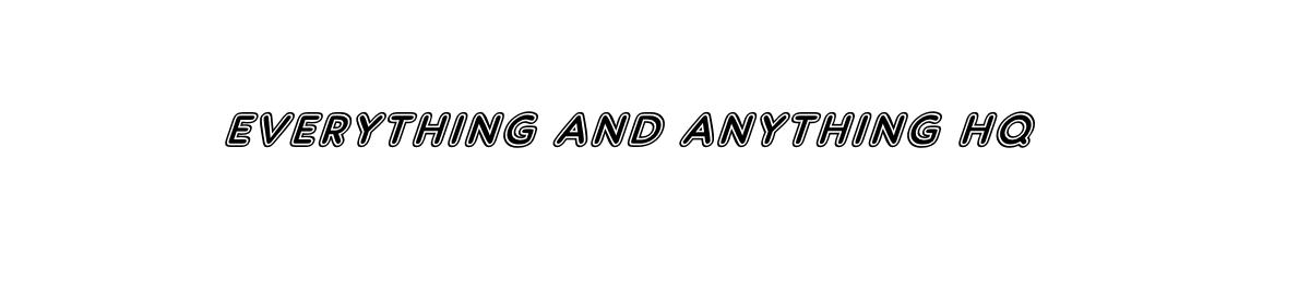 everythingandanythinghq
