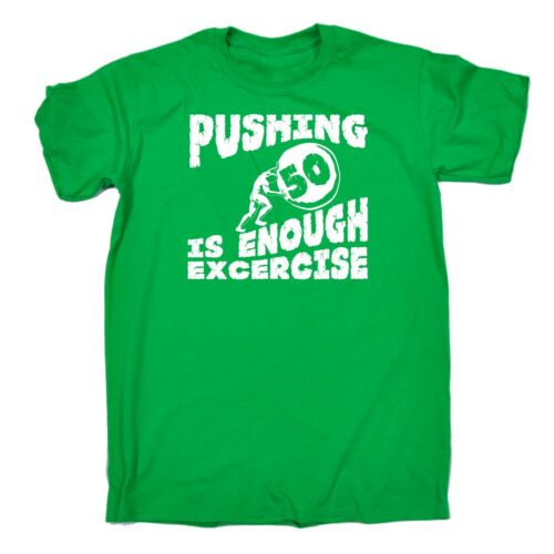 Pushing 50 Is Enough Exercise Funny Joke Middle Aged Humour T-SHIRT birthday