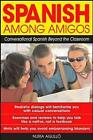 Spanish Among Amigos: Conversational Spanish Beyond the Classroom by Nuria Agullo (Paperback, 2003)