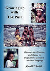 Growing Up with Tok Pisin: Contact, Creolization and Change in Papua New Guinea's National Language by Geoff P. Smith (Paperback, 2002)