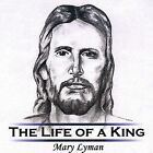 The Life of a King by Mary Lyman (CD, Sep-2003, Mary Lyman)