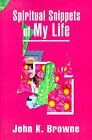 Spiritual Snippets of My Life by John K Browne (Paperback / softback, 2000)