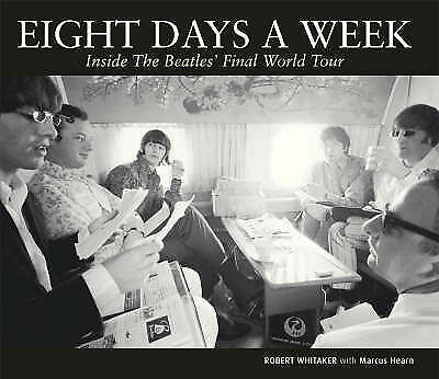 Eight Days a Week: Inside The Beatles' Final World Tour, Hearn, Marcus, Whitaker
