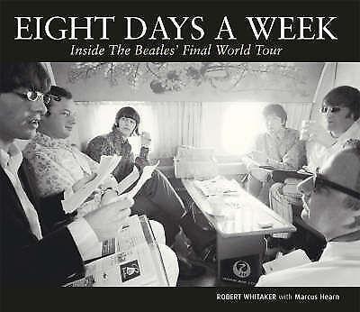 Eight Days a Week: Inside The Beatles' Final World Tour, Hearn, Marcus, Whitaker