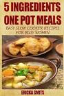 5 Ingredients One Pot Meals: Easy Slow Cooker Recipes for Busy Women by Ericka Smits (Paperback / softback, 2013)
