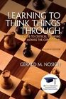 Learning to Think Things Through with Access Code: A Guide to Critical Thinking Across the Curriculum by Gerald M Nosich (Mixed media product, 2014)