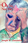 Oh No, Not Me!: Prostate Cancer One Man's Experience Told in Layman's Terms by Joseph W Lintzenich (Paperback / softback, 2001)