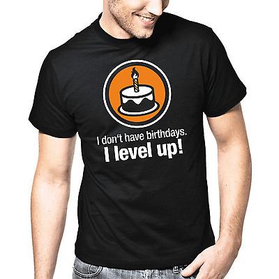I don't have birthdays I level up   Nerd   Gamer   Geek   Fun   T-Shirt Größe S